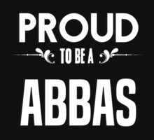 Proud to be a Abbas. Show your pride if your last name or surname is Abbas by mjones7778