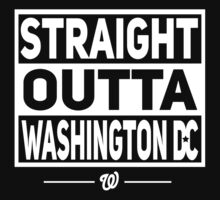 STRAIGHT OUTTA WASHINGTON DC by thekinggraphics