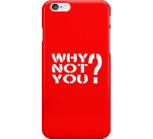 Why Not You? iPhone Case/Skin