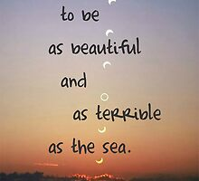 Beautiful and terrible as the sea by lapatterson42
