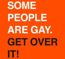 SOME PEOPLE ARE GAY. GET OVER IT! by Jip v K