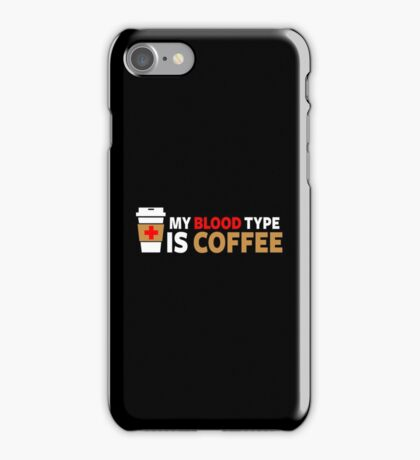 My Blood Type is Coffee iPhone Case/Skin