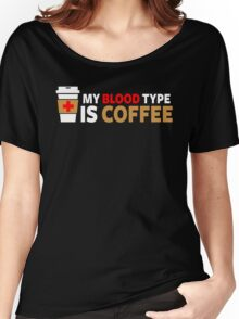 My Blood Type is Coffee Women's Relaxed Fit T-Shirt
