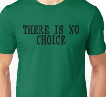 There Is No Choice Unisex T-Shirt