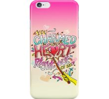You Charmed the Heart Right Out of Me iPhone Case/Skin