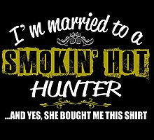 I'M MARRIED TO A SMOKING HOT HUNTER AND YES SHE BOUGHT ME THIS SHIRT by teeshoppy