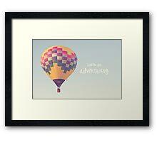 let's go adventuring, hot air balloon Framed Print