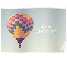 let's go adventuring, hot air balloon Poster
