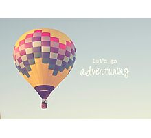 let's go adventuring, hot air balloon Photographic Print