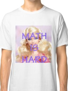 Math Is Hard-- Doll Classic T-Shirt