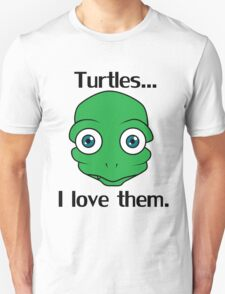 Turtles... I love them. Unisex T-Shirt