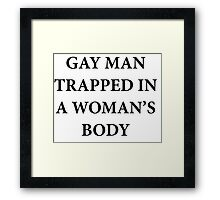 Gay Man Trapped in a Woman's Body Framed Print