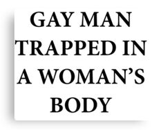 Gay Man Trapped in a Woman's Body Canvas Print