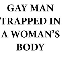 Gay Man Trapped in a Woman's Body Photographic Print