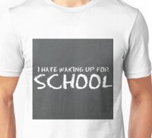 I Hate Waking Up For School - Back-to-School Series Unisex T-Shirt