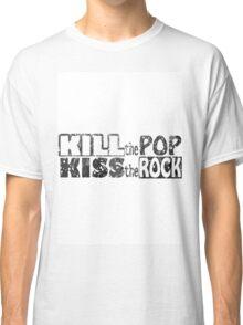 Kill The Pop Kiss The Rock Classic T-Shirt