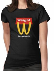 McDonalds Funny Weight I'm Gainin' It Womens Fitted T-Shirt