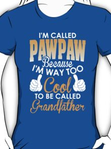 I'm Called Pawpaw Because I'm Way Too Cool To Be Called Grandfather T-Shirt