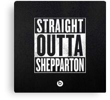 Straight Outta Shepparton Canvas Print