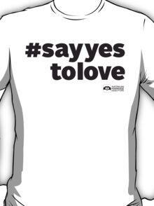 # Say Yes To Love T-Shirt