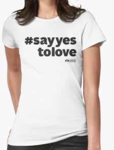 # Say Yes To Love Womens Fitted T-Shirt