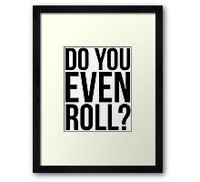 Do You Even Roll? Framed Print