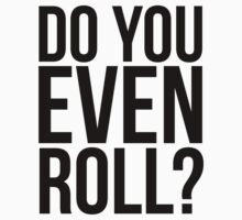 Do You Even Roll? by vulpiniaus