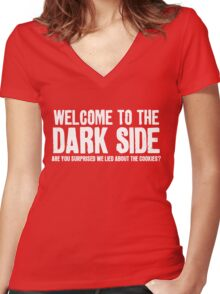 WELCOME TO THE DARK SIDE - ARE YOU SURPRISED WE LIED ABOUT THE COOKIES? Women's Fitted V-Neck T-Shirt