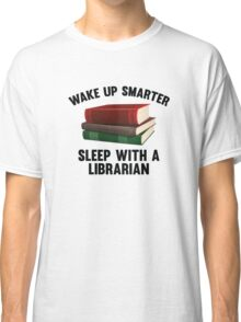 Wake Up Smarter Sleep With A Librarian Classic T-Shirt