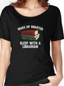 Wake Up Smarter Sleep With A Librarian Women's Relaxed Fit T-Shirt