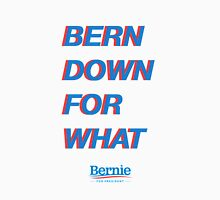 BERN DOWN FOR WHAT?  ($ goes to Bernie's campaign fund) Unisex T-Shirt