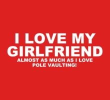I LOVE MY GIRLFRIEND Almost As Much As I Love Pole Vaulting Kids Clothes