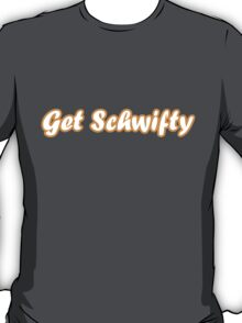Get Schwifty - Rick and morty song T-Shirt