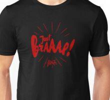 Just Braaap ! Unisex T-Shirt