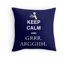 Keep Calm and Grr. Argh. Throw Pillow