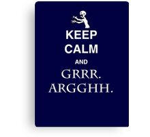 Keep Calm and Grr. Argh. Canvas Print