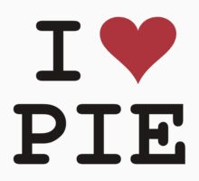 I Love Pie by Kevin  Whitaker