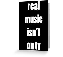 Real Music Isn't On TV Greeting Card