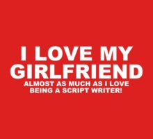 I LOVE MY GIRLFRIEND Almost As Much As I Love Being A Script Writer Kids Clothes