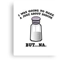 A Joke About Sodium Canvas Print