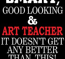 SMART,GOOD LOOKING & ART TEACHER IT DOESN'T GET ANY BETTER THAN THIS! by fancytees