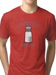 A Joke About Sodium Tri-blend T-Shirt