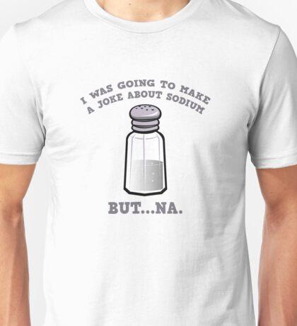 A Joke About Sodium Unisex T-Shirt