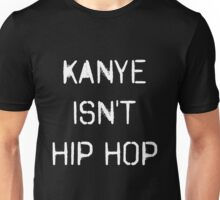 K*nye Isn't Hip Hop Unisex T-Shirt