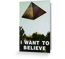 I Want To Believe - Pyramid  Greeting Card