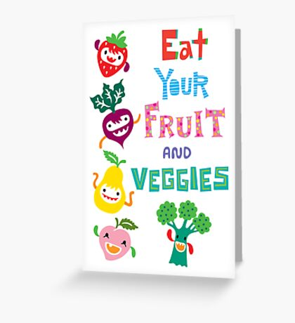 Eat Your Fruit and Veggies Greeting Card