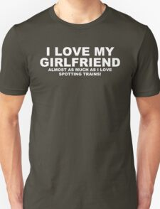 I LOVE MY GIRLFRIEND Almost As Much As I Love Spotting Trains T-Shirt