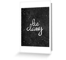 Be Classy Greeting Card