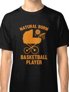 Natural Born Basketball Player Classic T-Shirt