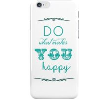 Do what makes you happy! iPhone Case/Skin